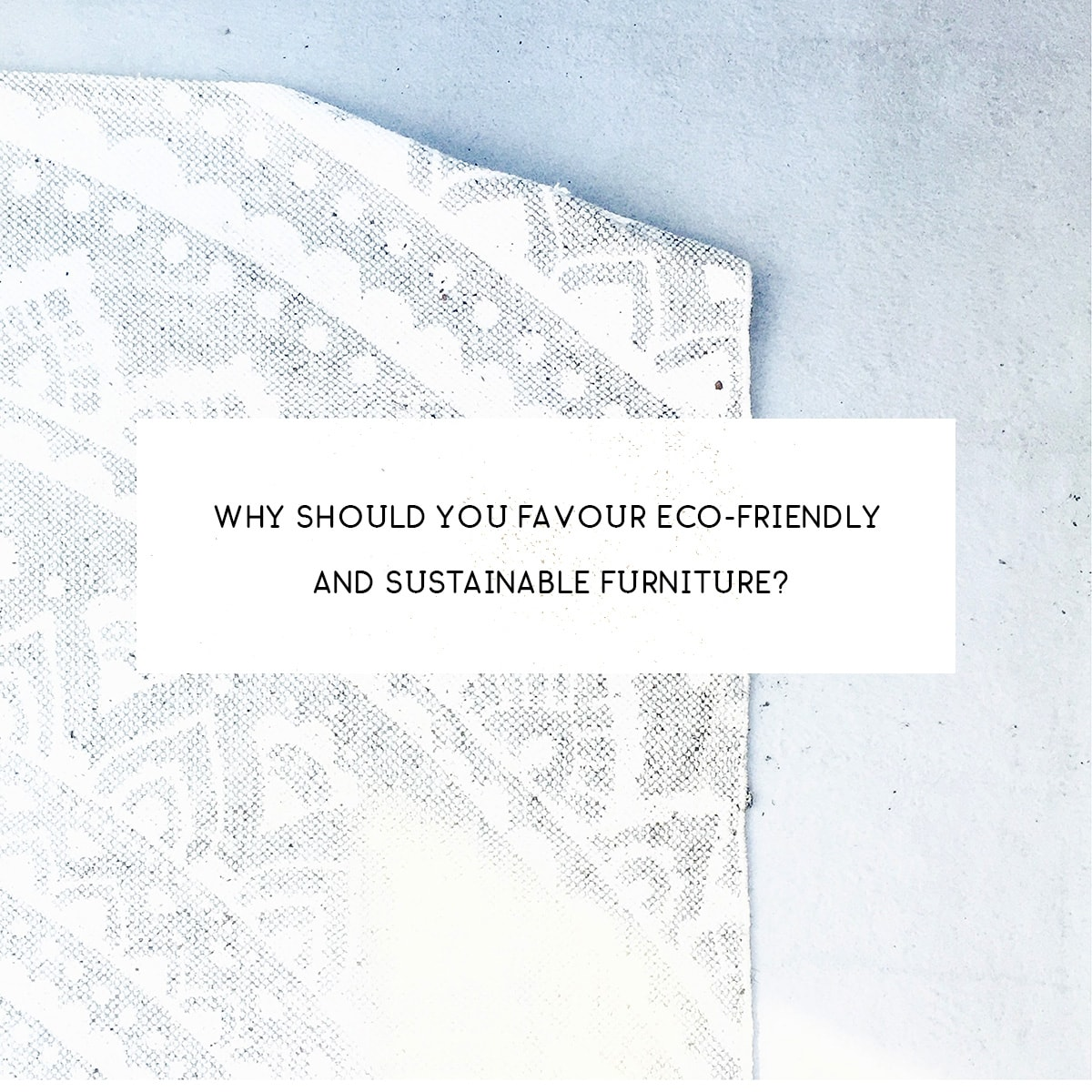 Why should you favour eco-friendly and sustainable furniture? Image